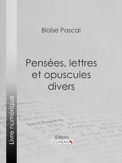 Pensées, lettres et opuscules divers   Blaise Pascal