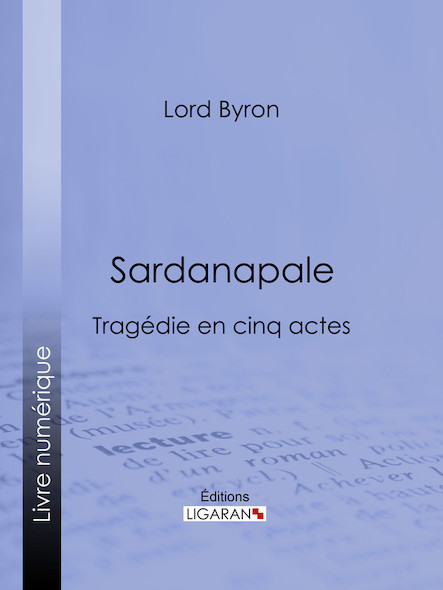 Sardanapale, Tragédie en cinq actes