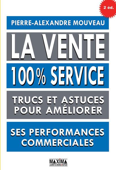 La vente 100% service : Trucs et astuces pour améliorer ses performances commerciales