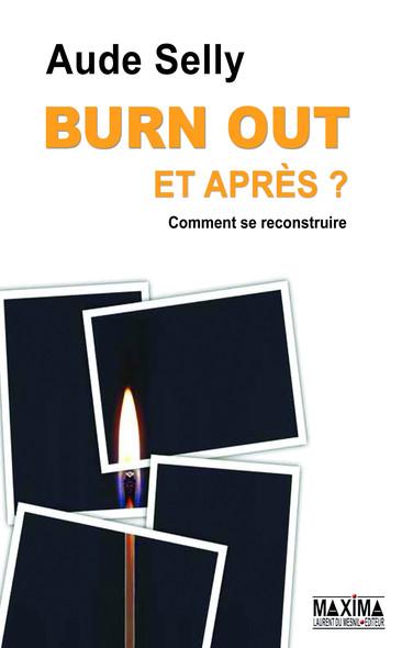Burn Out, et après ? : Comment le prévenir - Comment se reconstruire