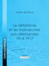 Le défaitisme et les manœuvres pro-allemandes 1914-1917