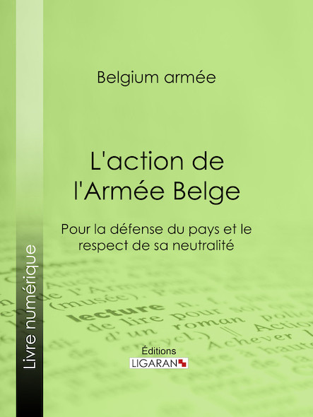 L'action de l'Armée Belge, Pour la défense du pays et le respect de sa neutralité