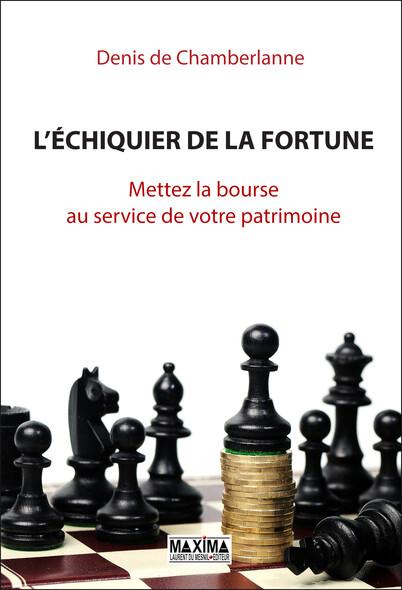 L'échiquier de la fortune : Mettez la bourse au service de votre patrimoine