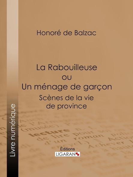 La Rabouilleuse ou Un ménage de garçon, Scènes de la vie de province
