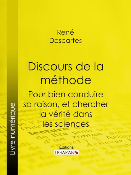 Discours de la méthode, Pour bien conduire sa raison, et chercher la vérité dans les sciences