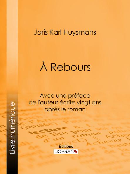 A Rebours, Avec une préface de l'auteur écrite vingt ans après le roman