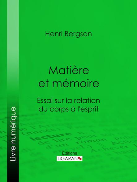 Matière et mémoire, Essai sur la relation du corps à l'esprit