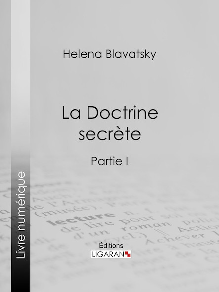 La Doctrine Secrète, Synthèse de la science de la religion et de la philosophie - Partie I