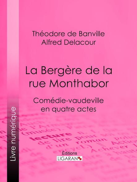La Bergère de la rue Monthabor, Comédie-vaudeville en quatre actes