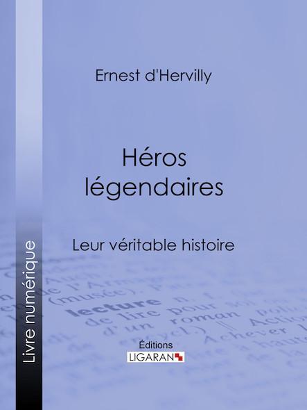 Héros légendaires, Leur véritable histoire