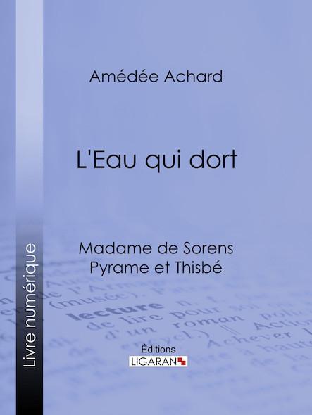 L'Eau qui dort, Madame de Sorens ; Pyrame et Thisbé