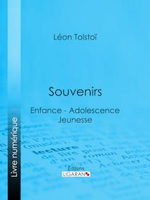 Souvenirs, Enfance - Adolescence - Jeunesse | Léon, Tolstoï