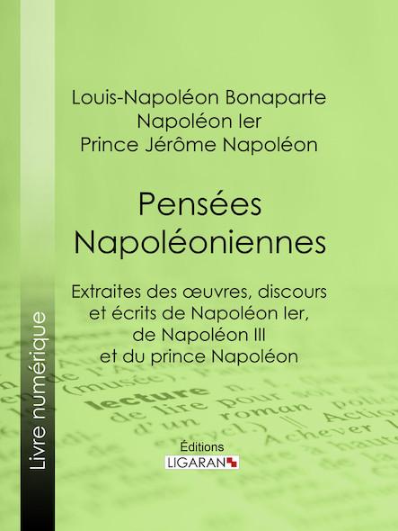 Pensées napoléoniennes, Extraites des œuvres, discours et écrits de Napoléon Ier, de Napoléon III et du prince Napoléon