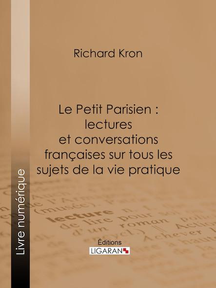 Le Petit Parisien : lectures et conversations françaises sur tous les sujets de la vie pratique, À l'usage de ceux qui désirent connaître la langue courante