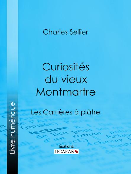 Curiosités du vieux Montmartre, Les Carrières à plâtre