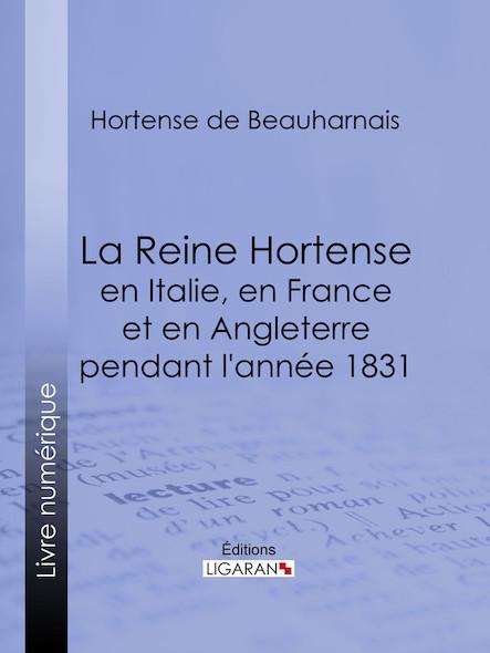 La Reine Hortense en Italie, en France et en Angleterre pendant l'année 1831 , Fragments extraits de ses mémoires inédits