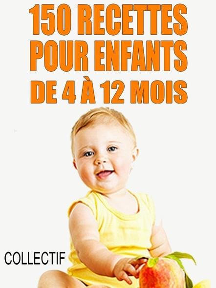Cuisine facile : 150 recettes faciles pour enfants de 4 à 12 mois