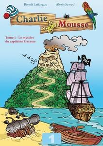 Charlie Mousse - Tome 1 - L'énigme du capitaine Fracasse | Benoit L. et Alexis S.