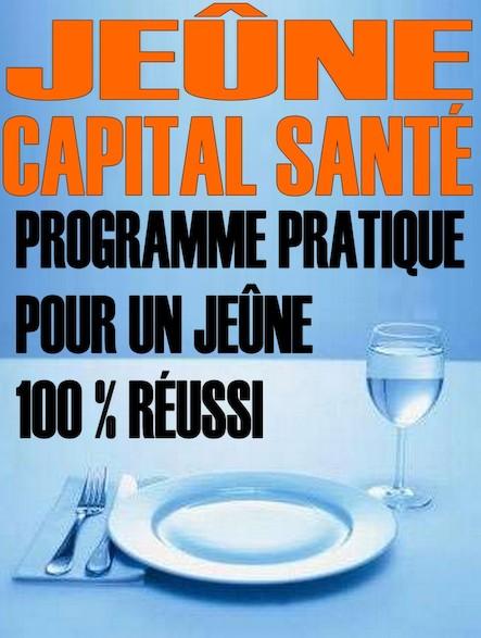 Jeûne - Capital santé : Programme pratique pour un jeûne 100 % réussi