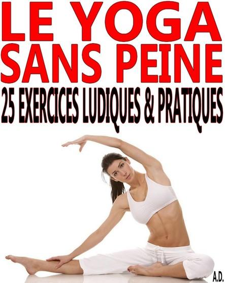 Le yoga sans peine : 25 exercices ludiques & pratiques