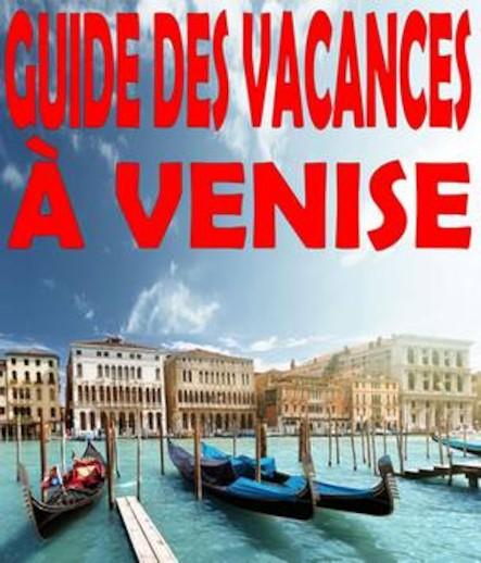 Guide des vacances à Venise : 101 lieux incontournables