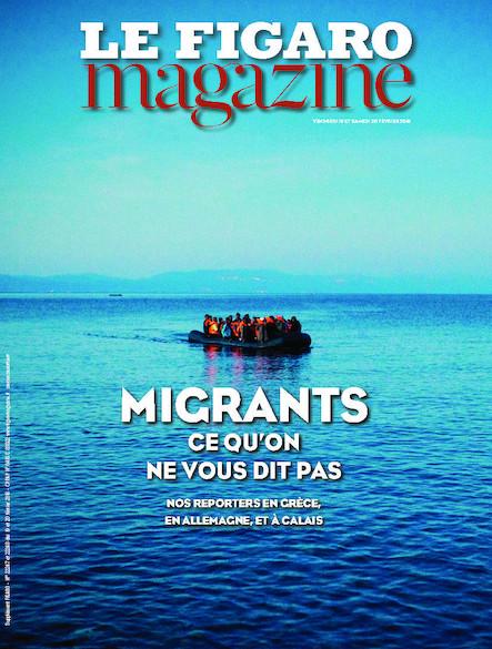 Le Figaro Magazine - Février 2016 : Migrants : ce qu'on ne vous dit pas