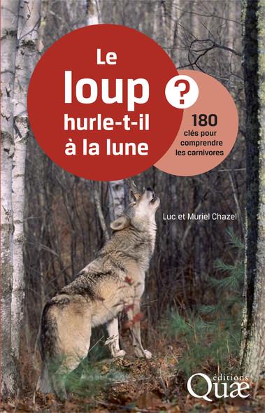 Le loup hurle-t-il à la lune ? : 180 clés pour comprendre les carnivores