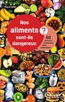 Nos aliments sont-ils dangereux ? : 60 clés pour comprendre notre alimentation