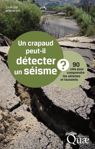 Un crapaud peut-il détecter un séisme ? : 90 clés pour comprendre les séismes