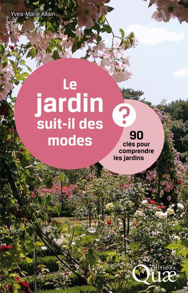 Le jardin suit-il des modes ? : 90 clés pour comprendre les jardins