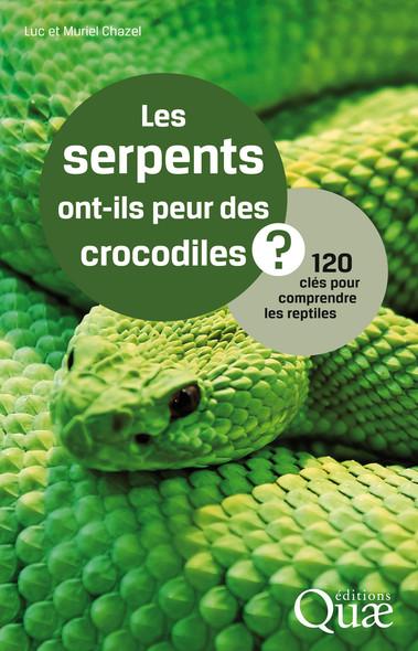 Les serpents ont-ils peur des crocodiles ? : 120 clés pour comprendre les reptiles