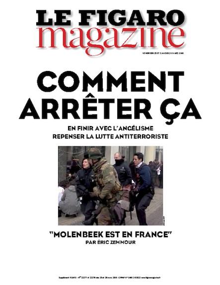 Le Figaro Magazine - Mars 2016 : Comment arréter ça : repenser la lutte antiterroriste