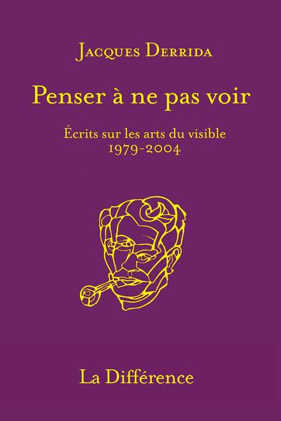 Penser à ne pas voir : Écrits sur les arts du visible 1979 - 2004
