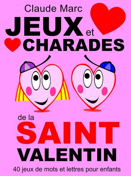 Jeux et charades de la Saint Valentin : 40 jeux de mots et lettres pour enfants