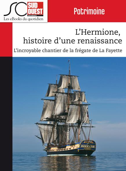 L'Hermione, histoire d'une renaissance : L'incroyable chantier de la frégate de La Fayette
