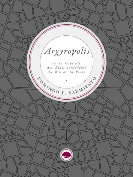 Argyropolis ou la Capitale des États confédérés du Río de la Plata