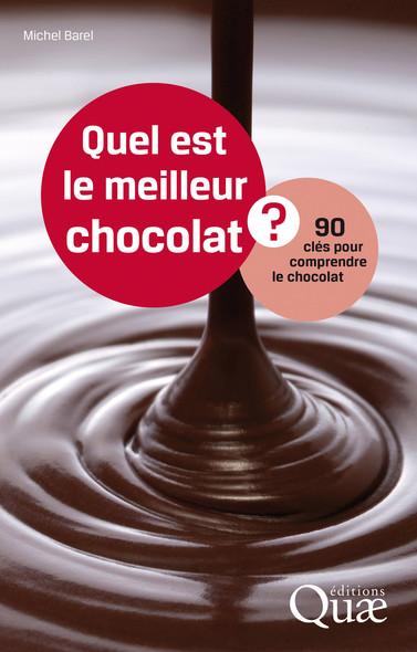 Quel est le meilleur chocolat ? : 90 clés pour comprendre le chocolat