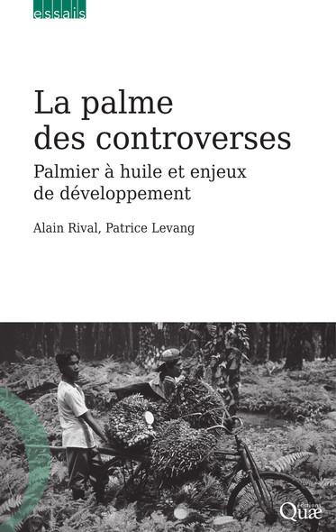 La palme des controverses : Palmier à huile et enjeux de développement
