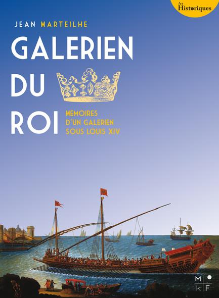 Galérien du Roi : Mémoires d'un galérien sous Louis XIV
