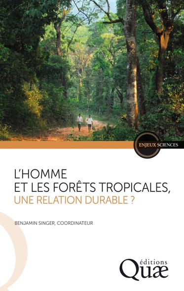 L'homme et les forêts tropicales, une relation durable ?