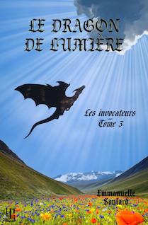 Le dragon de lumière (Les invocateurs - tome 3) | SOULARD, Emmanuelle
