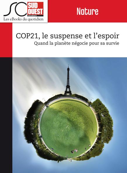 COP21, le suspense et l'espoir : Quand la planète négocie pour sa survie