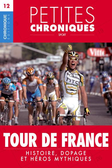Petites Chroniques #12 : Tour de France — Histoire, dopage et héros mythiques : Petites Chroniques, T12