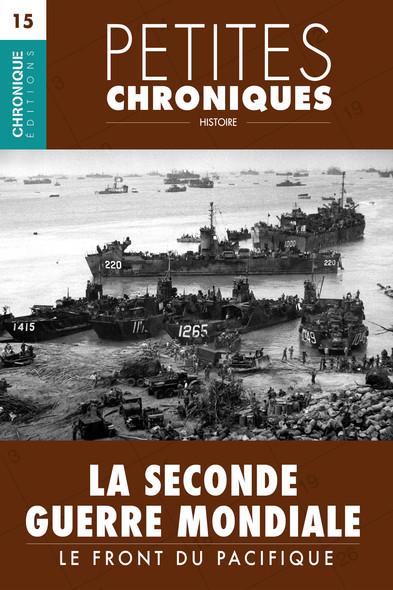 Petites Chroniques #15 : La Seconde Guerre Mondiale — Le front du Pacifique : Petites Chroniques, T15