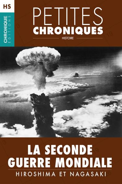 Hors-série #3 : La Seconde Guerre Mondiale — Hiroshima et Nagasaki : Hors Série - Petites Chroniques, T3