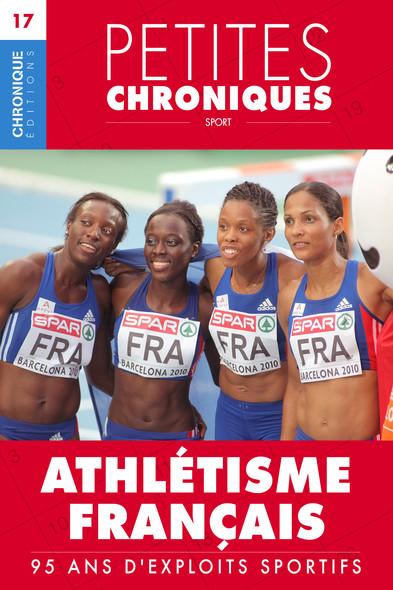 Petites Chroniques #17 : Athlétisme français — 95 ans d'exploits sportifs : Petites Chroniques, T17