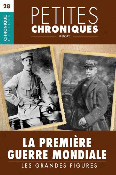 Petites Chroniques #28 : La Première Guerre Mondiale — Les grandes figures : Petites Chroniques, T28