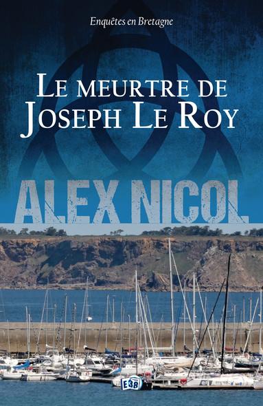 Le Meurtre de Joseph Le Roy : Enquêtes en Bretagne