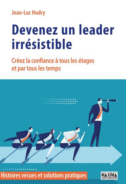Devenez un leader irrésistible : Créez la confiance à tous les étages et par tous les temps