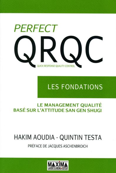 Perfect QRQC - vol 1 - Les fondations : Quick Response Quality Control - La management qualité basé sur l'attitude San Gen Shugi